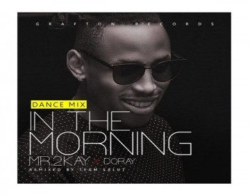 NEW MUSIC: Mr 2kay – In The Morning (Dance Mix)