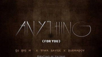 NEW MUSIC: DJ Big N x Tiwa Savage x Burna Boy – Anything (For You)