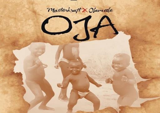 NEW MUSIC: Masterkraft ft. Olamide – OJA