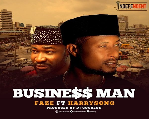 NEW VIDEO: Faze ft. Harrysong – Business Man