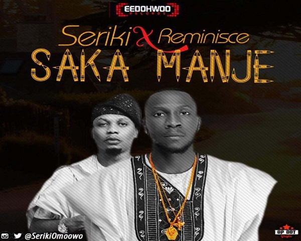 NEW MUSIC: Seriki ft. Reminisce – Saka Manje