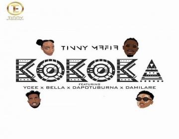 NEW MUSIC: Tinny Mafia ft. YCEE,Bella,Dapo Tuburna & Damilare – Kokoka