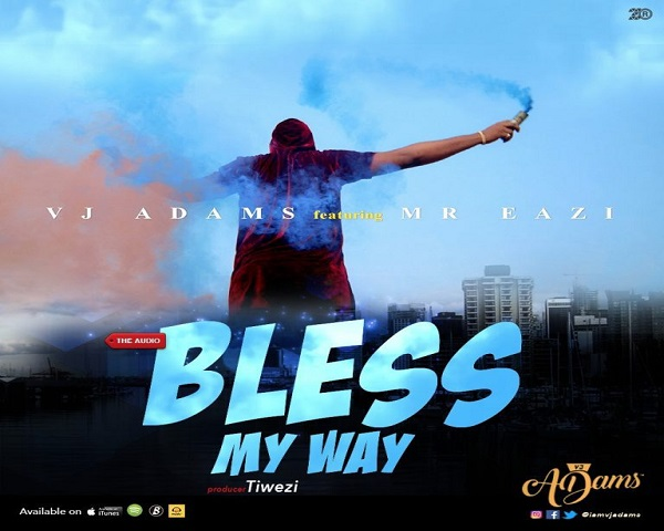 NEW MUSIC: VJ Adams ft. Mr. Eazi – Bless My Way
