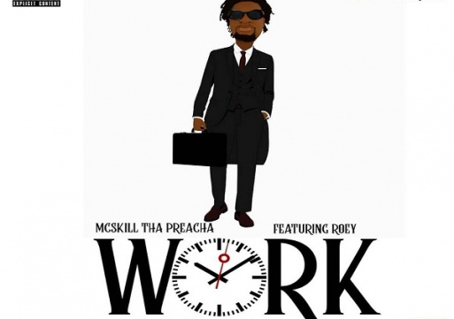 NEW MUSIC: MCskill ThaPreacha ft. Roey – Work | Prod. By Stormatique