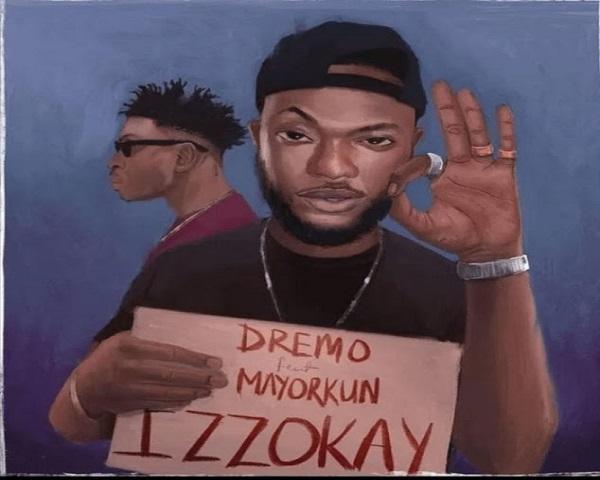 NEW MUSIC: Dremo ft. Mayorkun – Izzokay