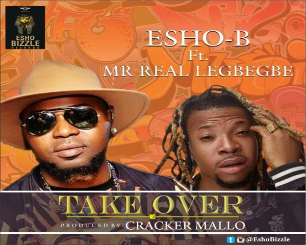 NEW MUSIC: Esho B ft. Mr Real Legbegbe – Take Over