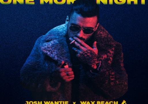 NEW MUSIC: Josh Wantie x Wax Beach- One More Night