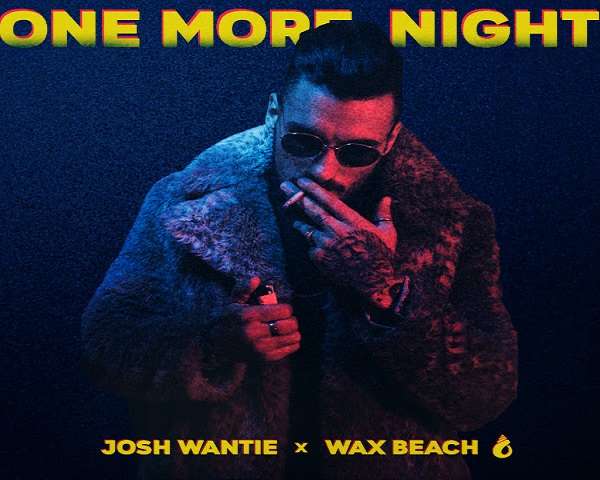 NEW MUSIC: Josh Wantie x Wax Beach- One More Night