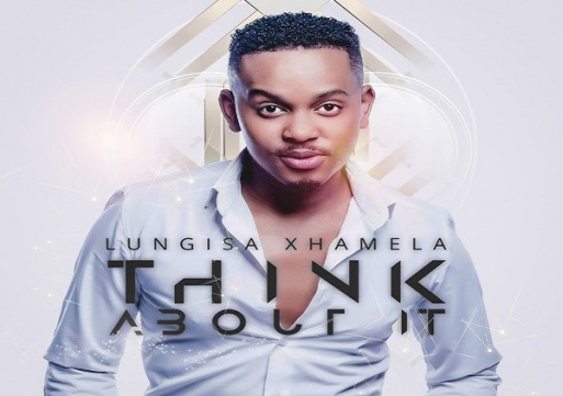 NEW MUSIC: Lungisa Xhamela – Think About It