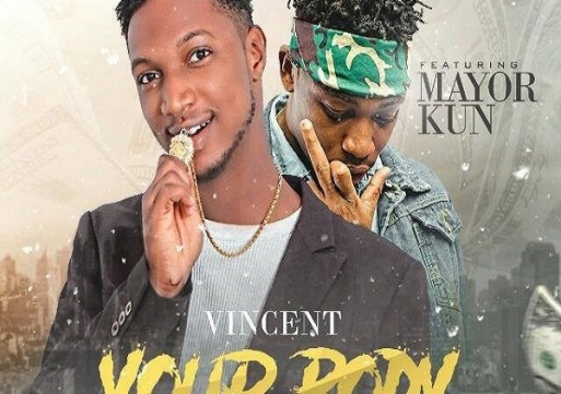 NEW VIDEO: Vincent ft. Mayorkun – Your Body