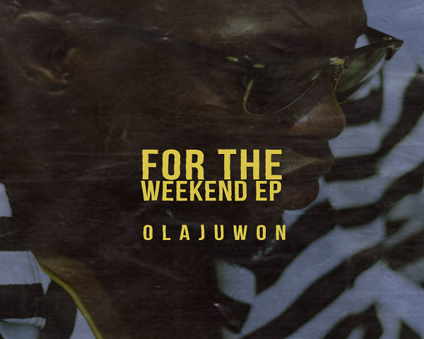 NEW EP: Olajuwon – For The Weekend