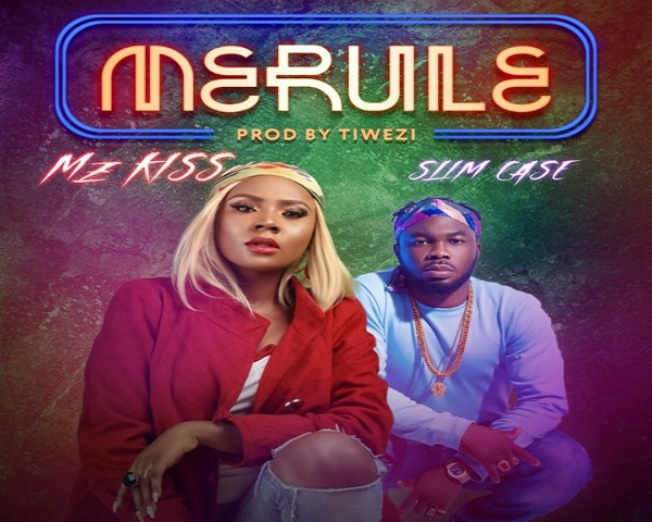NEW MUSIC: Mz Kiss ft. Slim Case – Merule